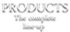 Products - the complete line-up